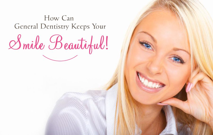 General Dentistry Keeps Your Smile Beautiful!